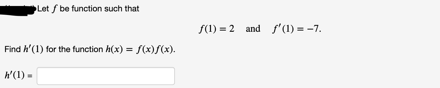 Let f be function such that f(1) = 2 and f'(1) = -7. Find h'(1) for the function h(x) = f(x)f(x). h'(1) = %3D