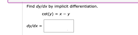 Find dy/dx by implicit differentiation. cot(y) = x - y dy/dx =