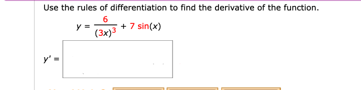 Use the rules of differentiation to find the derivative of the function. 6 + 7 sin(x) (3x)3 У'%3