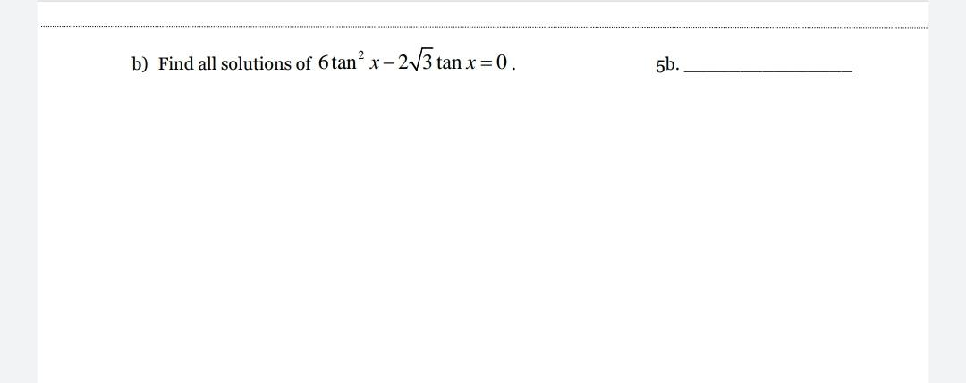 b) Find all solutions of 6tan? x- 2/3 tai x= 0. 5b.