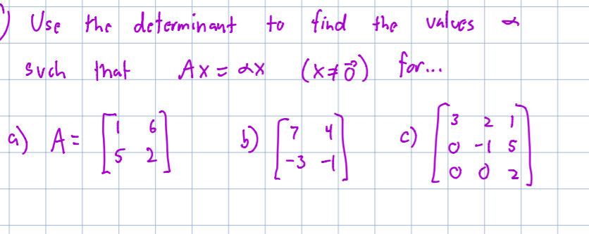 Use the determinant to find 4heValues (k for.. Ax X Such that 3 2 1 A= 7 c) S -3