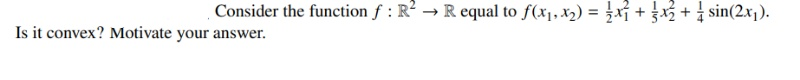 Consider the function f : R² → R equal to f(x1, x2) = ¿xí + 3x + sin(2x1). Is it convex? Motivate your answer.