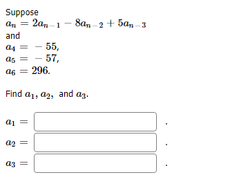 Suppose 2а, 1— 8а, 2 + 5а, -з ат and 55, 57, =296 a4= a5= a6 Find a1, a2, and az. = ID а2 аз