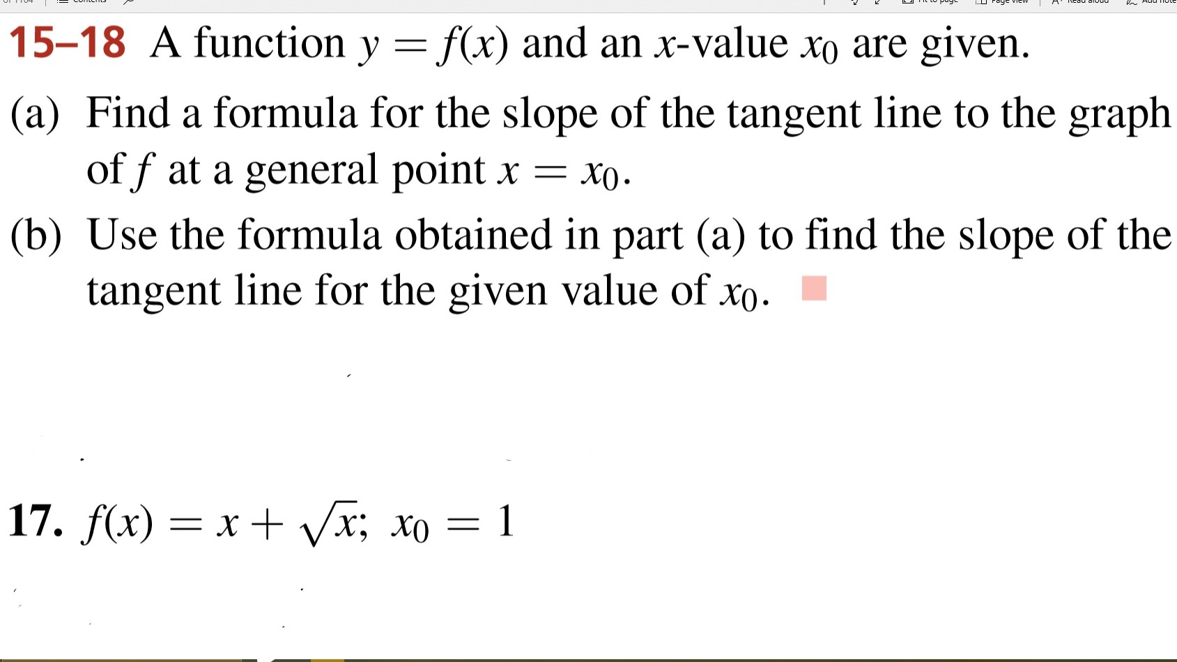 15-18 A function y = f(x) and an x-value xo are given. (a) Find a formula for the slope of the tangent line to the graph of f at a general point X (b) Use the formula obtained in part (a) to find the slope of the tangent line for the given value of xo 17. f(x) xx; xo 1 X