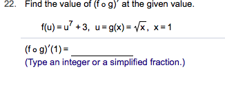 22. Find the value of (f o g)' at the given value f(u) u+3, u g(x)= /x. x=1 (fo g)'(1) (Type an integer or a simplified fraction.)