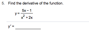5. Find the derivative of the function. 5x- 1 у: 2 x 2x y'