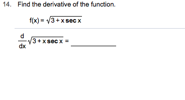 Find the derivative of the function 14. f(x) 3+xsec x 3+xsec x dx