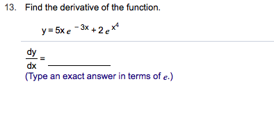 Find the derivative of the function 13. y 5xe-3x+2e dy dx (Type an exact answer in terms of e.)