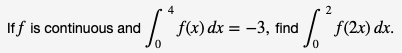 2. ndf2x)dx. Iff is continuous and f(x)dx -3, find 0