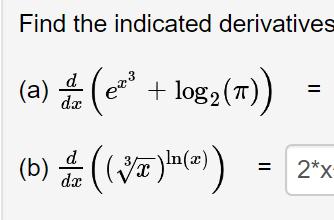 Find the indicated derivatives (a) ( log2 (T) d (b) (æ) 2*X