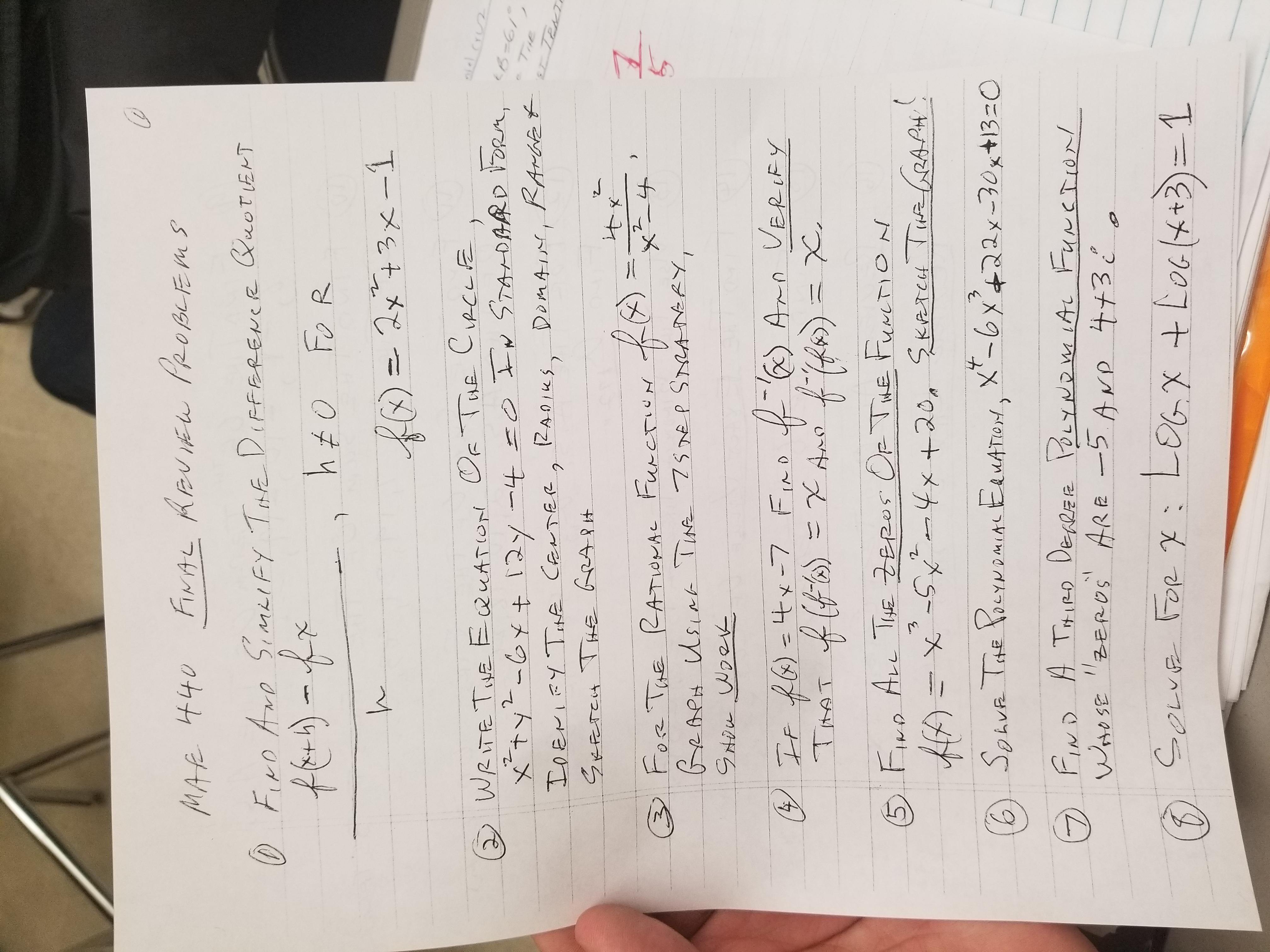 "FINAL REUIEW PROBLEMS MAR 440 QUOTENT O Firo Aro SimeIFy Tfe DifFEREweR h £o Fo R 2x73x-1 f0)= WRITE THE EQUATION Of Tue CircLE xtyt-Gy+ 12y -4 =0 In STADARD ORM, IDENIFY Teme CENTERR2 CRCLFE niel cru B=61 RAMafet , IDeniFy Tne CanTER, RADIKS, SKFETCH TH€ GRAPH DOMAIN (ZANIKS Tit Ko) 3 Fose TuE RATIONAL FurcTIUN 5 BeAeH Usiar Tiae 7sse p SreAnERy, f6) Arn VERLEY ) If RG)=4x-7 Fino f G) Arn =X Amo ff) = X (Rs) fiR))3Dx, TimAT f) 5 Fue ALL TiHE ZEROS CF TME FuncTION -4x+20, Skereu Tue CRALA! HA=x it X'-6x422x-30x+13=0 6 SonvR The PoeYNaMIAL EauATON, NDMIAL FIND A THIRD DEARER OLYNOW IAL FUNCTION! Woto SE ""ZEROS ARE -5 AND 4+3 ¿ o Le O Sowe FOR x: L OG.X + LoGl+3)=1"