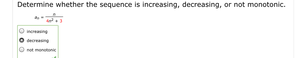 Determine whether the sequence is increasing, decreasing, or not monotonic. an= 4n23 increasing decreasing not monotonic