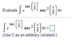 tan Evaluatee 8 sec dv. tan 8 sec e (Use C as an arbitrary constant.)
