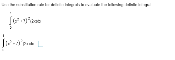 Use the substitution rule for definite integrals to evaluate the following definite integral. 2+7) (2x)dx (x2 1 7) (2x)dx=