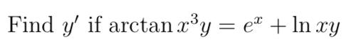 Find y' if arctan x°y = e* + ln xy