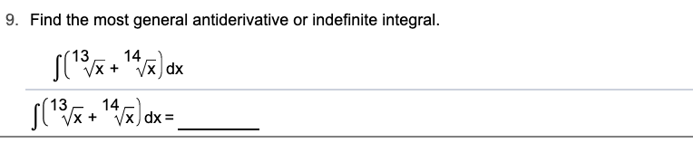 9. Find the most general antiderivative or indefinite integral. (13 14 X dx (13 14 /x dx