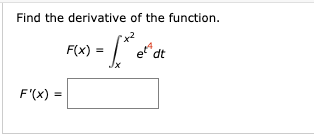 Find the derivative of the function. F(x) etd dt F'(x) =