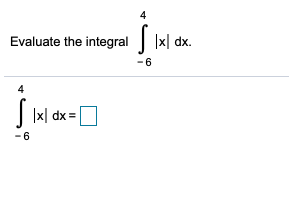4 Ixl dx. Evaluate the integral -6 4 xdx -6