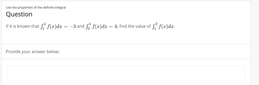 Use the properties of the definite integral Question Sf(x)dax -3 andf(x)dx = 4, find the value of If it is known that Provide your answer below: