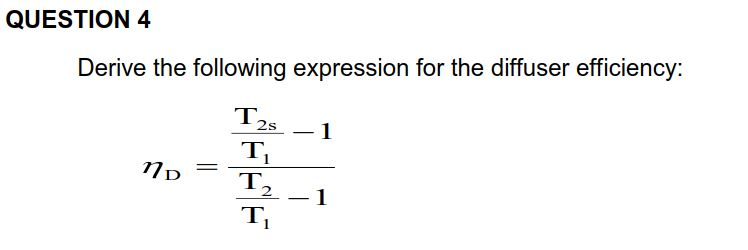 QUESTION 4 Derive the following expression for the diffuser efficiency: T2s 1 TI T2 1 TT