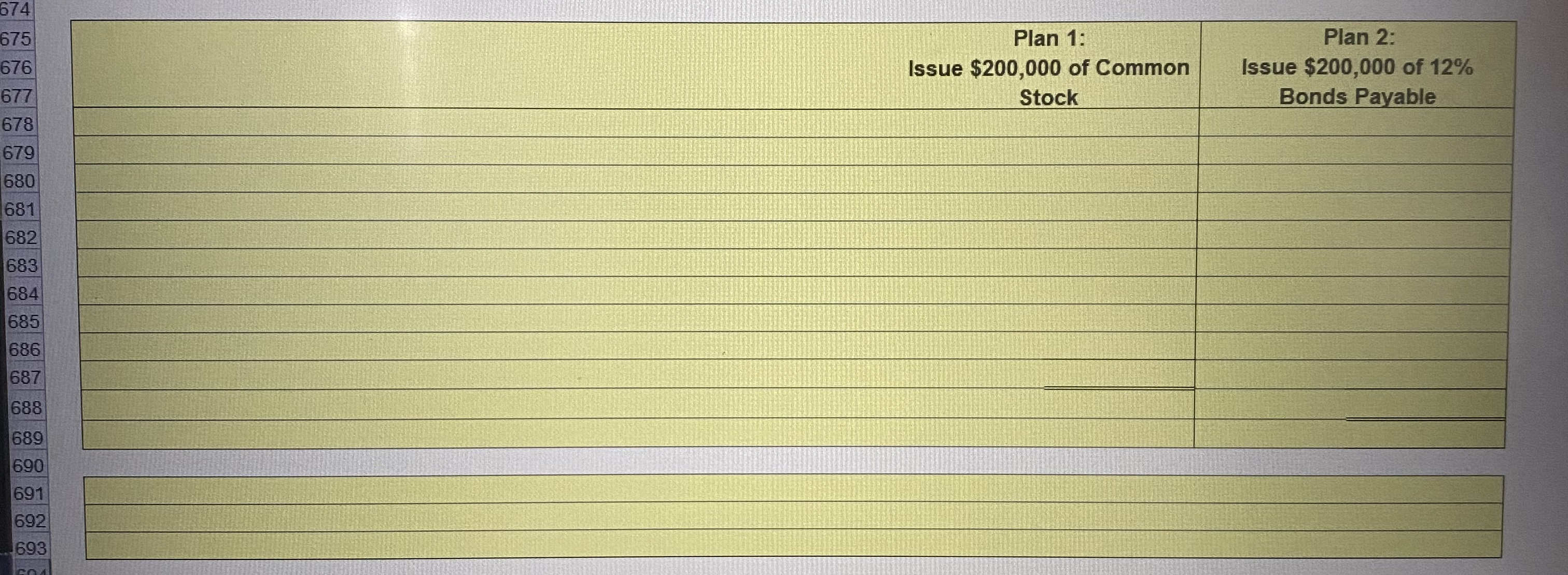 674 Plan 2: Plan 1: 675 676 Issue $200,000 of 12% Bonds Payable Issue $200,000 of Common 677 678 Stock 679 680 681 682 683 684 685 686 687 688 689 690 691 692 693