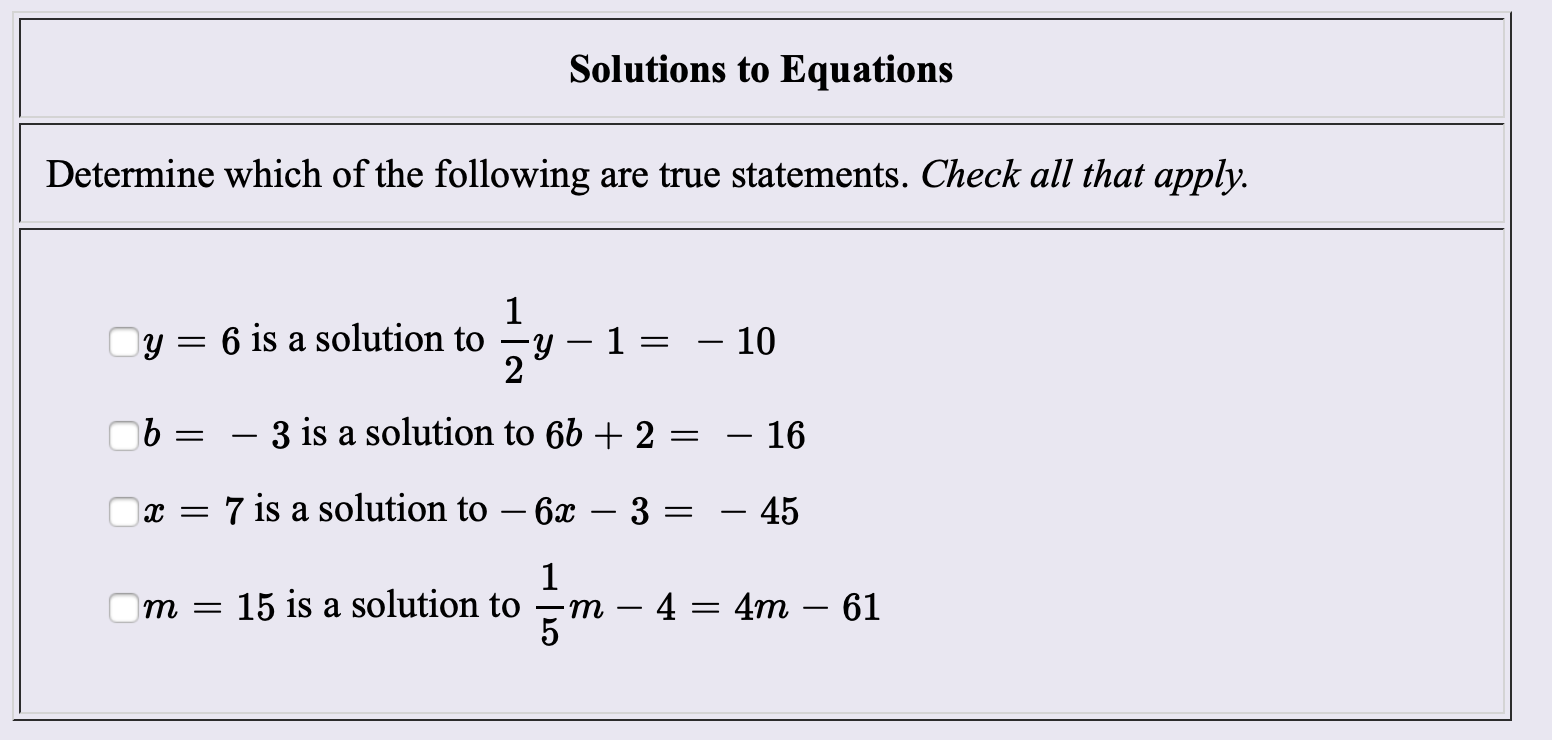 Solutions to Equations Determine which of the following are true statements. Check all that apply 1 y 1 2 - 10 Oy= 6 is a solution to - 3 is a solution to 6b + 2 - 16 7 is a solution to - 6x - 45 3 х — 1 4 4m 61 15 is a solution to т — т 5