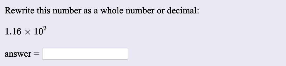 Rewrite this number as a whole number or decimal: 1.16 x 102 answer