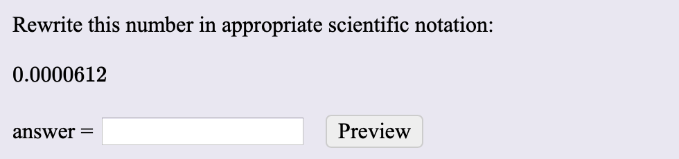 Rewrite this number in appropriate scientific notation: 0.0000612 Preview answer =