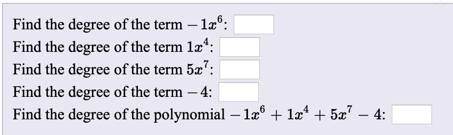 Find the degree of the term – 1x°: Find the degree of the term 1æ*: Find the degree of the term 5': Find the degree of the term – 4: Find the degree of the polynomial – 1æ° + læ* + 5x? 4: