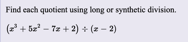 Find each quotient using long or synthetic division (x3527 2) 7x (2)