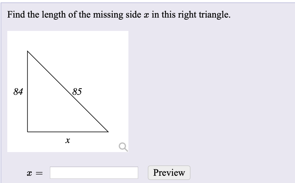 Find the length of the missing side x in this right triangle. 84 85 х Preview