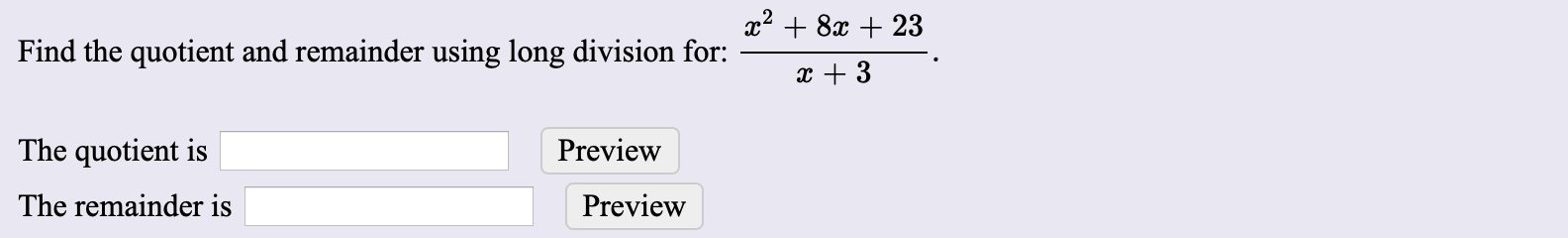 x28x23 Find the quotient and remainder using long division for: The quotient is Preview The remainder is Preview