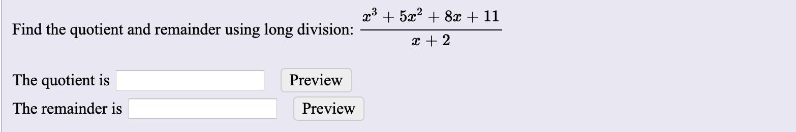 x3528x + 11 Find the quotient and remainder using long division: x 2 The quotient is Preview The remainder is Preview