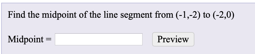 Find the midpoint of the line segment from (-1,-2) to (-2,0) Midpoint = Preview