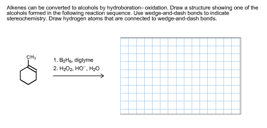 Alkenes can be converted to alcohols by hydroboration-oxidation. Draw a structure showing one of the alcohols formed in the following reaction séquence. Use wedge-and-dash bonds to indicate stereochemistry. Draw hydrogen atoms that are connected to wedge-and-dash bonds CH3 1. B2Hg, diglyme 2. H-Ог, Но, H-о