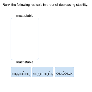 Rank the following radicals in order of decreasing stability. most stable least stable (сны,снінсн, (снз,снсн,сн, «сныйсн,сн,
