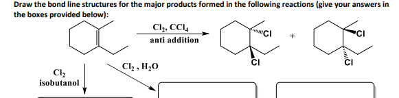 Draw the bond line structures for the major products formed in the following reactions (give your answers in the boxes provided below): Cl2, CCI anti addition Cl2 isobutanol
