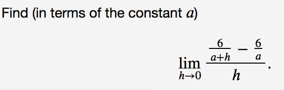 Find (in terms of the constant a) 6 6 a lim ath h h-0