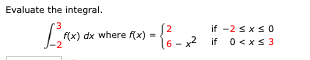 Evaluate the integral 2 dx where fx) if -2 s xs 0 16-2 if 0xs3