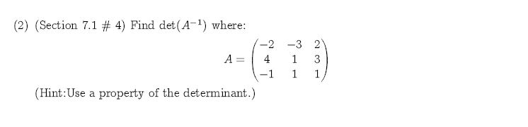 (2) (Section 7.1 # 4) Find det (A-) where: -2 -3 2 A = 1 -1 1 1 (Hint:Use a property of the determinant.)