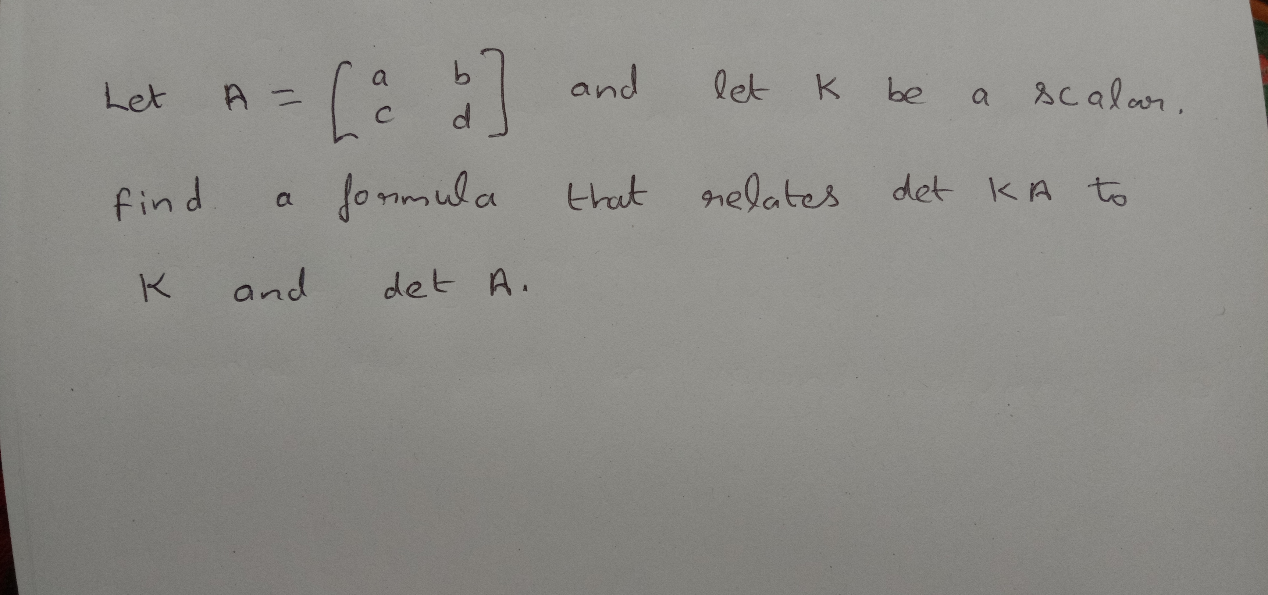 and let K K be a scalar. Let A = fonmula nelates det KA to that find. a and det A.