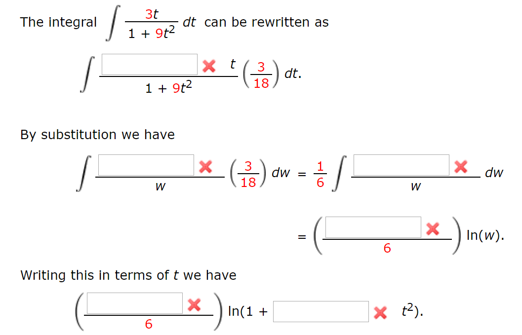 3t The integral dt can be rewritten as 19t2 3 dt. 18 19t2 By substitution we have X X 3 dw dw 18 6 W W In(w) 9 Writing this in terms of t we have X In(1 9