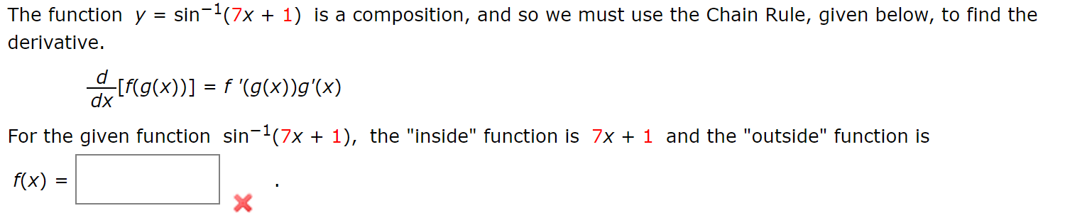 "sin (7x The function y 1) is a composition, and so we must use the Chain Rule, given below, to find the = derivative [f(g(x))] f (g(x))g'(x) dx For the given function sin-2(7x + 1), the ""inside"" function is 7x 1 and the ""outside"" function is f(x) = X"