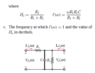 where R2 H. = f(ω) - wR¡R2C R + R2 R1 + R2 c. The frequency at which f(@) = 1 and the value of H, in decibels. 1,(j) R, I(ja) ww V(jo) c+R V(ja)