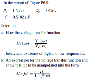 In the circuit of Figure P6.9: R = 1.3 k2 R2 = 1.9 k2 C = 0.5182 µF Determine: a. How the voltage transfer function V.(jo) V.(jo) Hy(j») = behaves at extremes of high and low frequencies. b. An expression for the voltage transfer function and show that it can be manipulated into the form H. H,(jo) =TFjf(@)