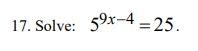 17. Solve: 59x-4 = 25.