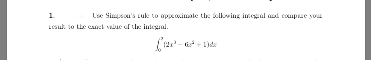Use Simpson's rule to approximate the following integral and compare your 1. result to the exact value of the integral. 6x21dx