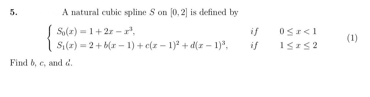 0, 2 is defined by A natural cubic spline S on 5. So()12x - 0 if 1 (1) S(r)2b(x1)c(x - 1)2d(x - 1) if 1 x2 Find b, c, and d