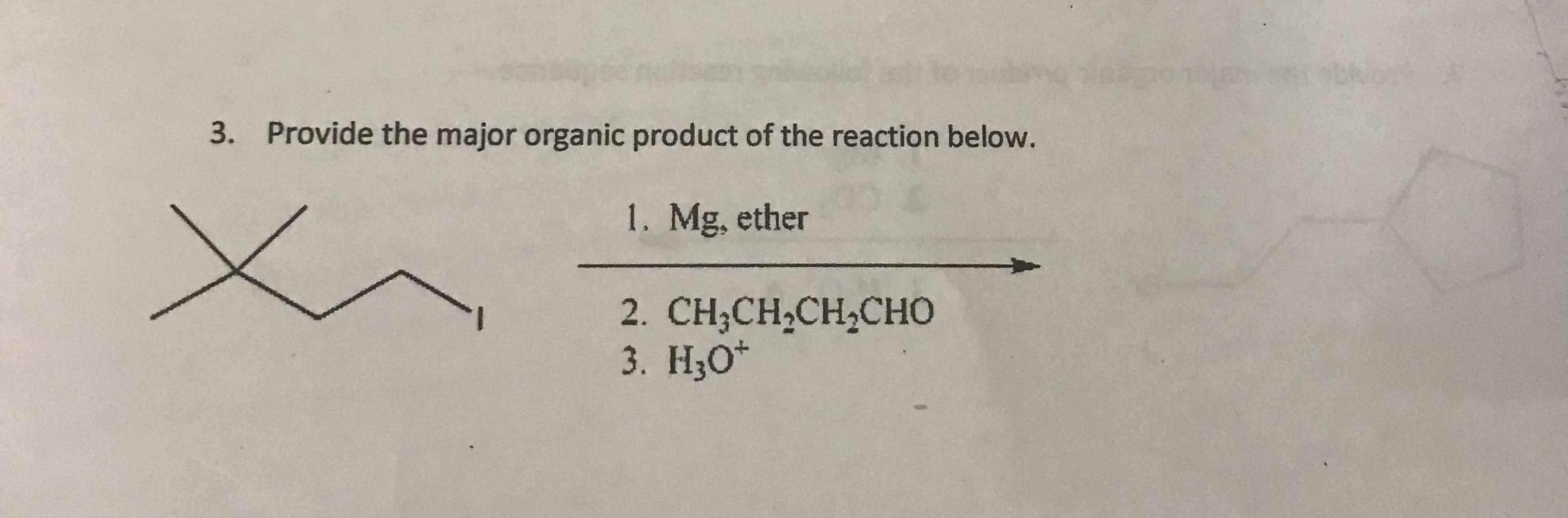 ba Provide the major organic product of the reaction below. 3. 1. Mg, ether 2. CH,CH,CH,CHо 3. Н,о*