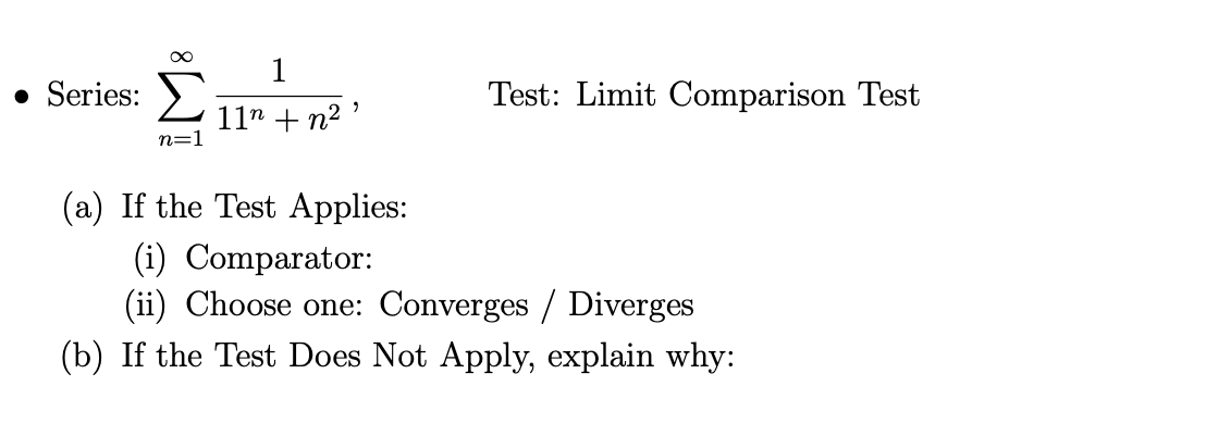 """1 • Series: Test: Limit Comparison Test 11"""" + n2 ' n=1 (a) If the Test Applies: (i) Comparator: (ii) Choose one: Converges / Diverges (b) If the Test Does Not Apply, explain why:"""